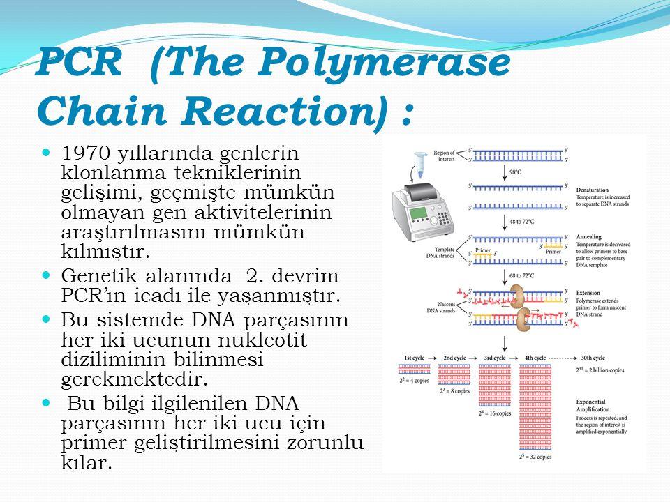 PCR (The Polymerase Chain Reaction) : 1970 yıllarında genlerin klonlanma tekniklerinin gelişimi, geçmişte mümkün olmayan gen aktivitelerinin araştırıl