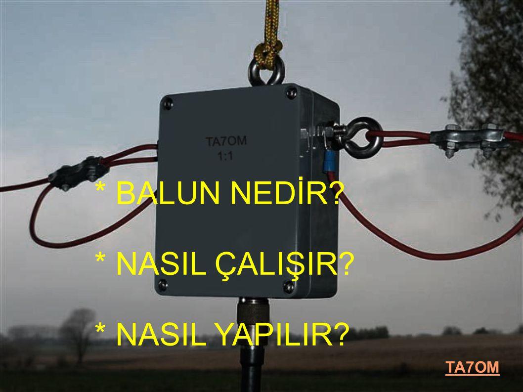 BALUN = BAL anced to Un balanced Dengeliden Dengesize Gereksiz İletim hattı Radyasyonunu azaltır ve Antenin her iki kanadı arasında dengeyi sağlar.
