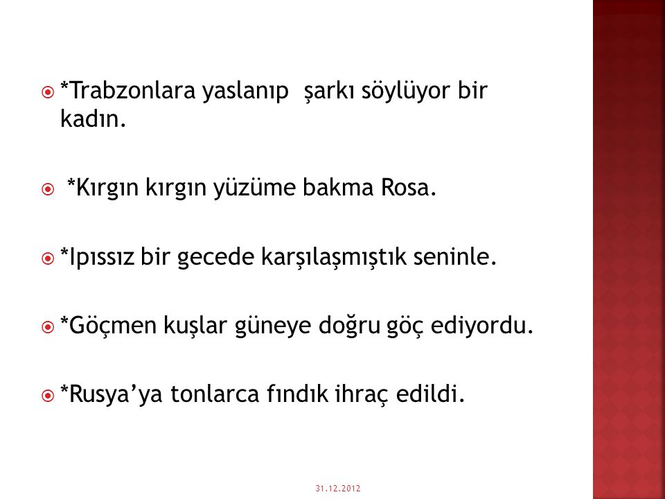  *Trabzonlara yaslanıp şarkı söylüyor bir kadın. *Kırgın kırgın yüzüme bakma Rosa.