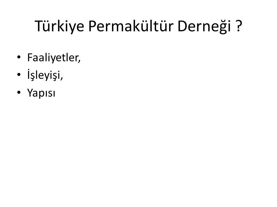 Türkiye Permakültür Derneği ? Faaliyetler, İşleyişi, Yapısı