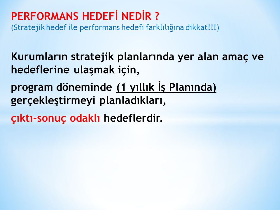PERFORMANS HEDEFİ NEDİR ? (Stratejik hedef ile performans hedefi farklılığına dikkat!!!) Kurumların stratejik planlarında yer alan amaç ve hedeflerine