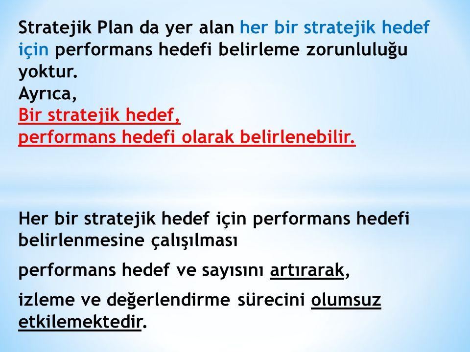 Stratejik Plan da yer alan her bir stratejik hedef için performans hedefi belirleme zorunluluğu yoktur. Ayrıca, Bir stratejik hedef, performans hedefi