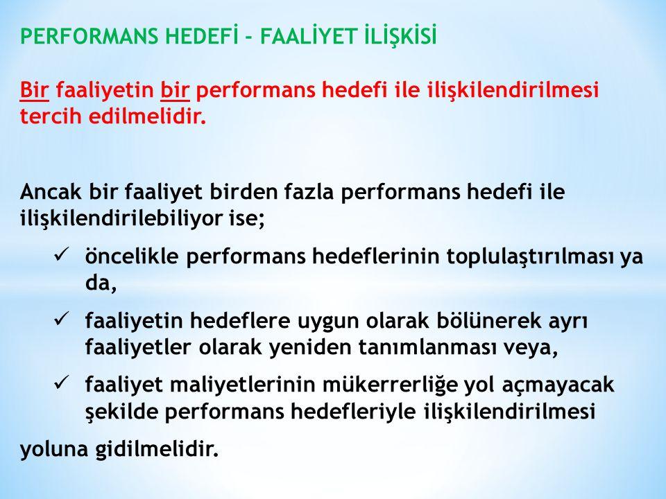 PERFORMANS HEDEFİ - FAALİYET İLİŞKİSİ Bir faaliyetin bir performans hedefi ile ilişkilendirilmesi tercih edilmelidir. Ancak bir faaliyet birden fazla