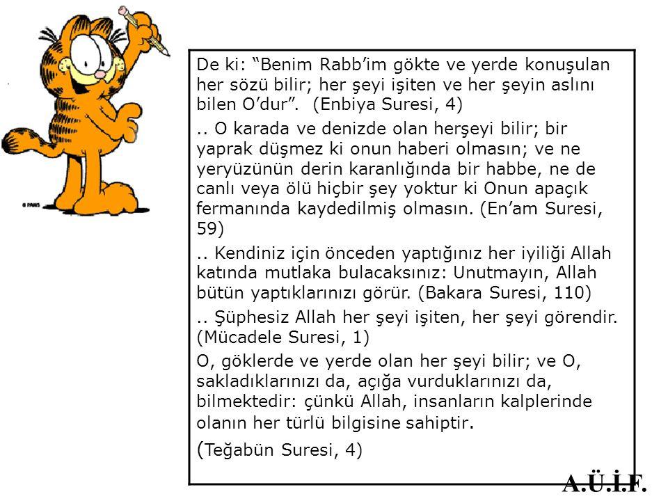 """De ki: """"Benim Rabb'im gökte ve yerde konuşulan her sözü bilir; her şeyi işiten ve her şeyin aslını bilen O'dur"""". (Enbiya Suresi, 4).. O karada ve deni"""