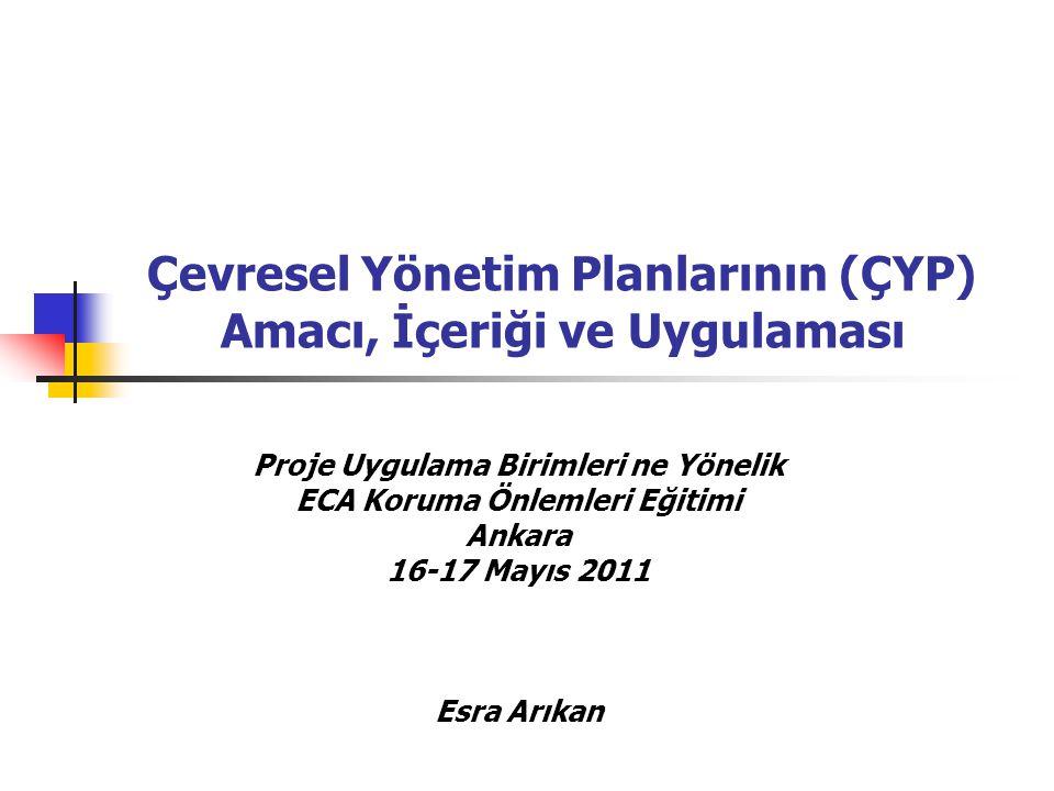 Çevresel Yönetim Planlarının (ÇYP) Amacı, İçeriği ve Uygulaması Proje Uygulama Birimleri ne Yönelik ECA Koruma Önlemleri Eğitimi Ankara 16-17 Mayıs 20