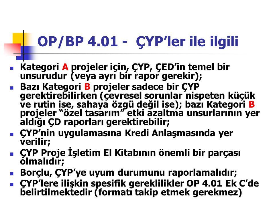 OP/BP 4.01 - ÇYP'ler ile ilgili Kategori A projeler için, ÇYP, ÇED'in temel bir unsurudur (veya ayrı bir rapor gerekir); Bazı Kategori B projeler sade