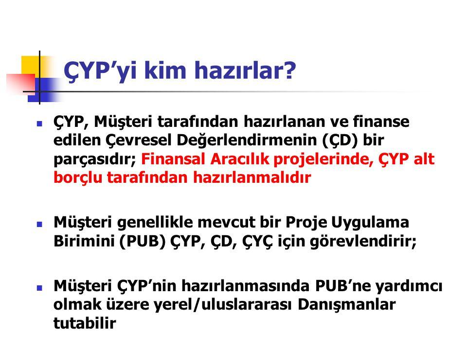 ÇYP'yi kim hazırlar? ÇYP, Müşteri tarafından hazırlanan ve finanse edilen Çevresel Değerlendirmenin (ÇD) bir parçasıdır; Finansal Aracılık projelerind