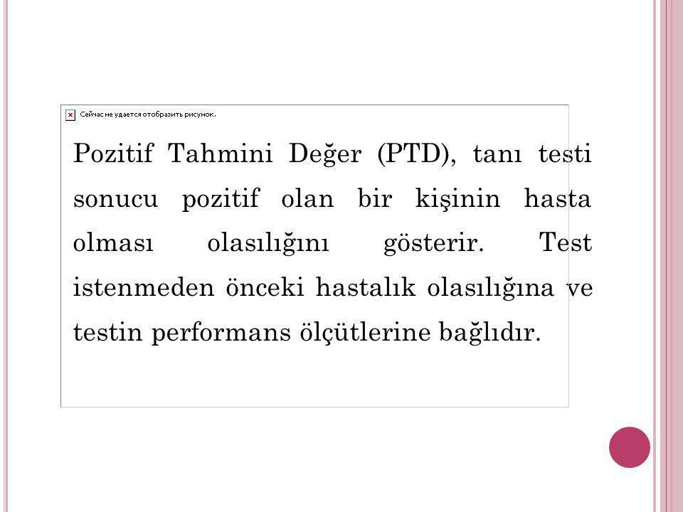 Pozitif Tahmini Değer (PTD), tanı testi sonucu pozitif olan bir kişinin hasta olması olasılığını gösterir. Test istenmeden önceki hastalık olasılığına