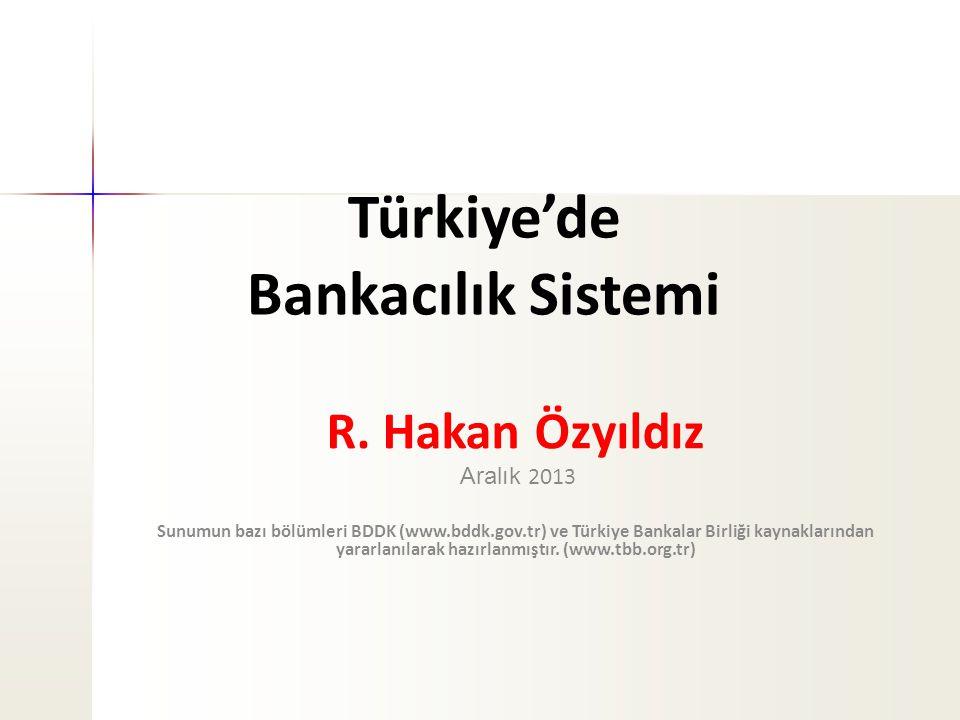 Türkiye'de Bankacılık Sistemi R. Hakan Özyıldız Aralık 2013 Sunumun bazı bölümleri BDDK (www.bddk.gov.tr) ve Türkiye Bankalar Birliği kaynaklarından y