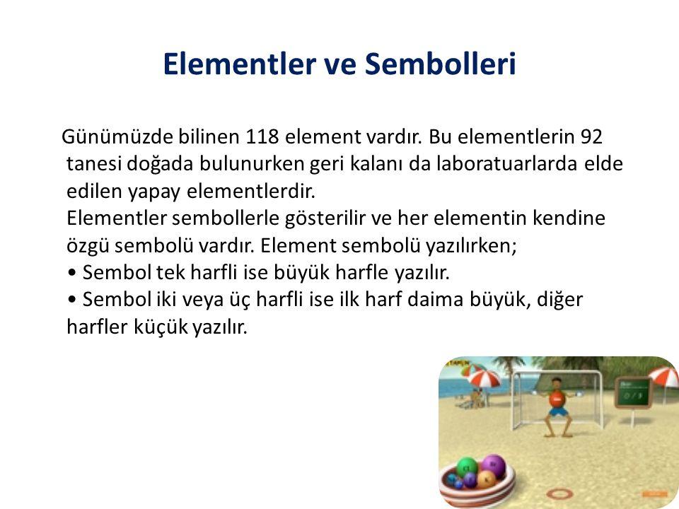 Elementler ve Sembolleri Günümüzde bilinen 118 element vardır. Bu elementlerin 92 tanesi doğada bulunurken geri kalanı da laboratuarlarda elde edilen