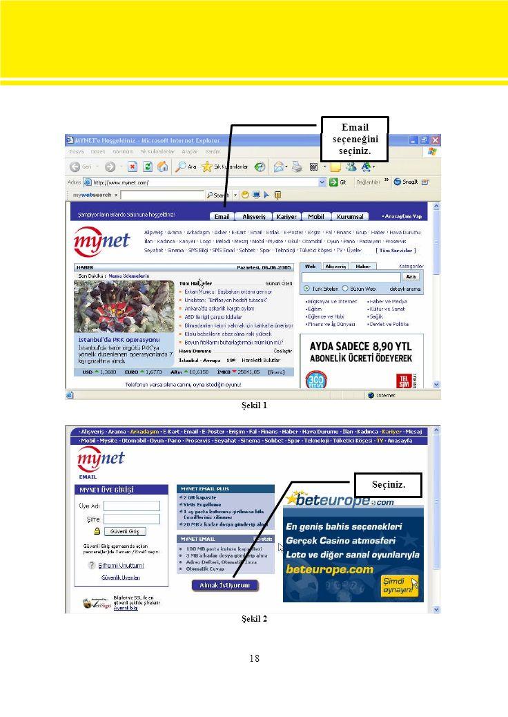 18 Şekil 1 Şekil 2 Email seçeneğini seçiniz. Seçiniz.