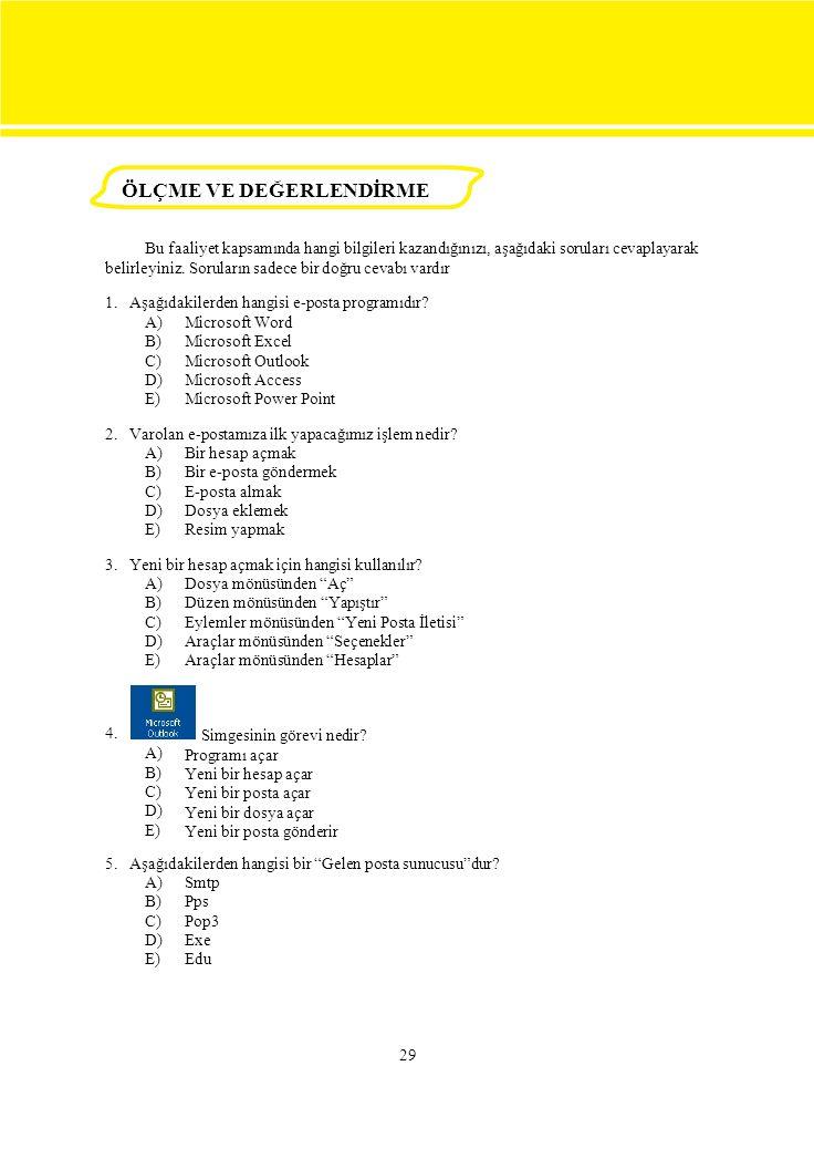 29 A) B) C) D) E) Microsoft Word Microsoft Excel Microsoft Outlook Microsoft Access Microsoft Power Point 2. Varolan e-postamıza ilk yapacağımız işlem