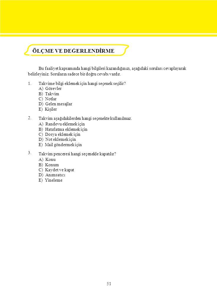 1. 2. 3. Takvime bilgi eklemek için hangi seçenek seçilir? A) Görevler B) Takvim C) Notlar D) Gelen mesajlar E) Kişiler Takvim aşağıdakilerden hangi s