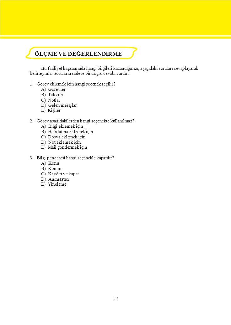 57 Bu faaliyet kapsamında hangi bilgileri kazandığınızı, aşağıdaki soruları cevaplayarak belirleyiniz. Soruların sadece bir doğru cevabı vardır. 1. Gö