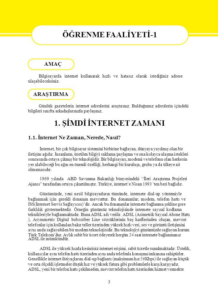 3 ÖĞRENME FAALİYETİ-1 Bilgisayarda internet kullanarak hızlı ve hatasız olarak istediğiniz adrese ulaşabileceksiniz. Günlük gazetelerin internet adres