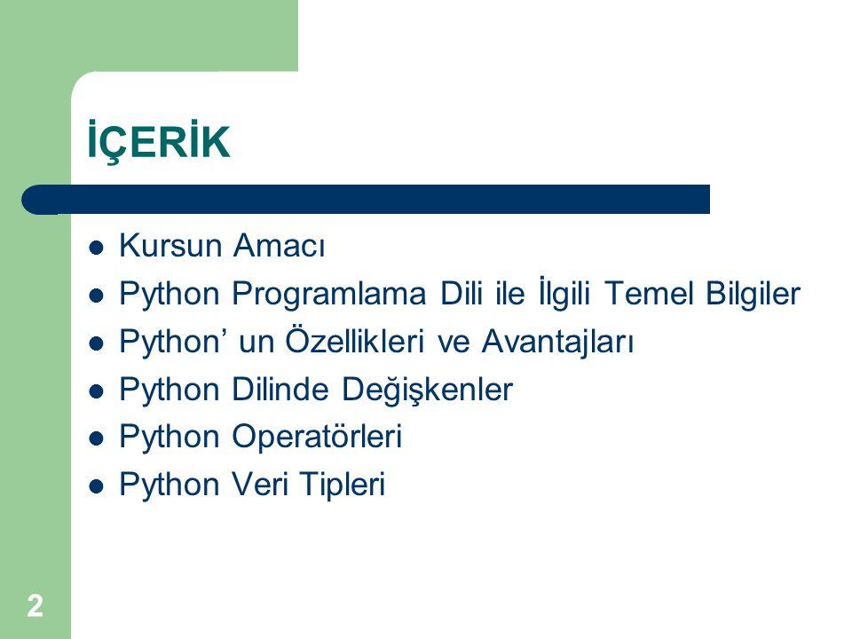 İÇERİK Kursun Amacı Python Programlama Dili ile İlgili Temel Bilgiler Python' un Özellikleri ve Avantajları Python Dilinde Değişkenler Python Operatör