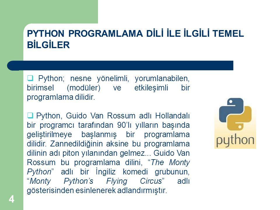 PYTHON PROGRAMLAMA DİLİ İLE İLGİLİ TEMEL BİLGİLER  Python; nesne yönelimli, yorumlanabilen, birimsel (modüler) ve etkileşimli bir programlama dilidir.