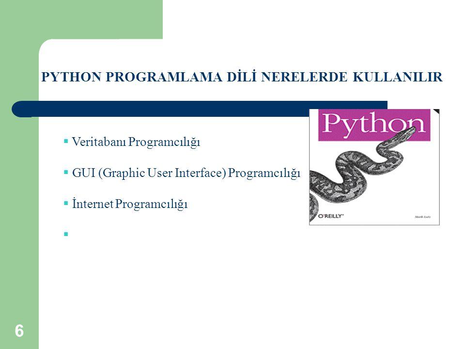 PYTHON PROGRAMLAMA DİLİ NERELERDE KULLANILIR  Veritabanı Programcılığı  GUI (Graphic User Interface) Programcılığı  İnternet Programcılığı  6