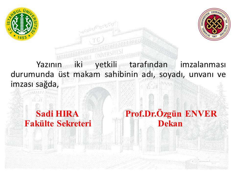 Yazının iki yetkili tarafından imzalanması durumunda üst makam sahibinin adı, soyadı, unvanı ve imzası sağda, Sadi HIRA Prof.Dr.Özgün ENVER Fakülte Se