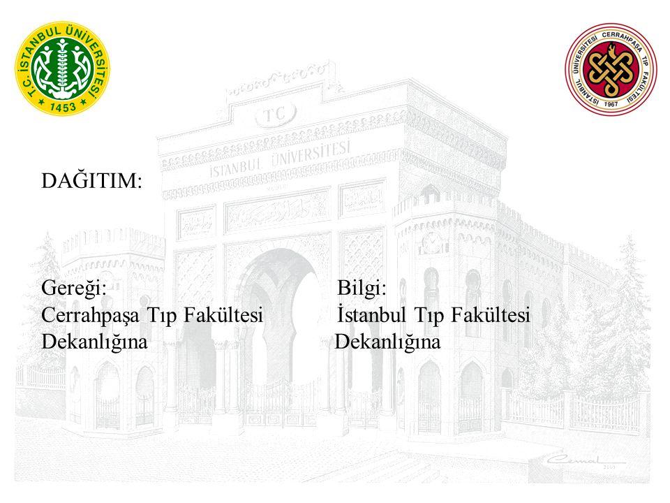 DAĞITIM: Gereği: Bilgi: Cerrahpaşa Tıp Fakültesi İstanbul Tıp Fakültesi Dekanlığına Dekanlığına