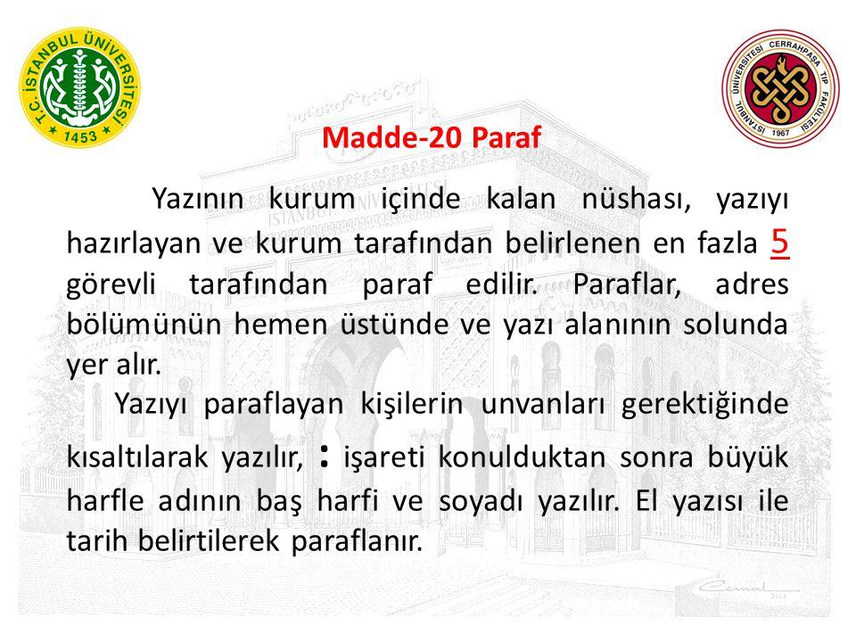 Madde-20 Paraf Yazının kurum içinde kalan nüshası, yazıyı hazırlayan ve kurum tarafından belirlenen en fazla 5 görevli tarafından paraf edilir. Parafl