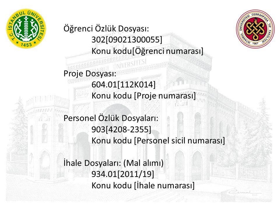 Öğrenci Özlük Dosyası: 302[09021300055] Konu kodu[Öğrenci numarası] Proje Dosyası: 604.01[112K014] Konu kodu [Proje numarası] Personel Özlük Dosyaları