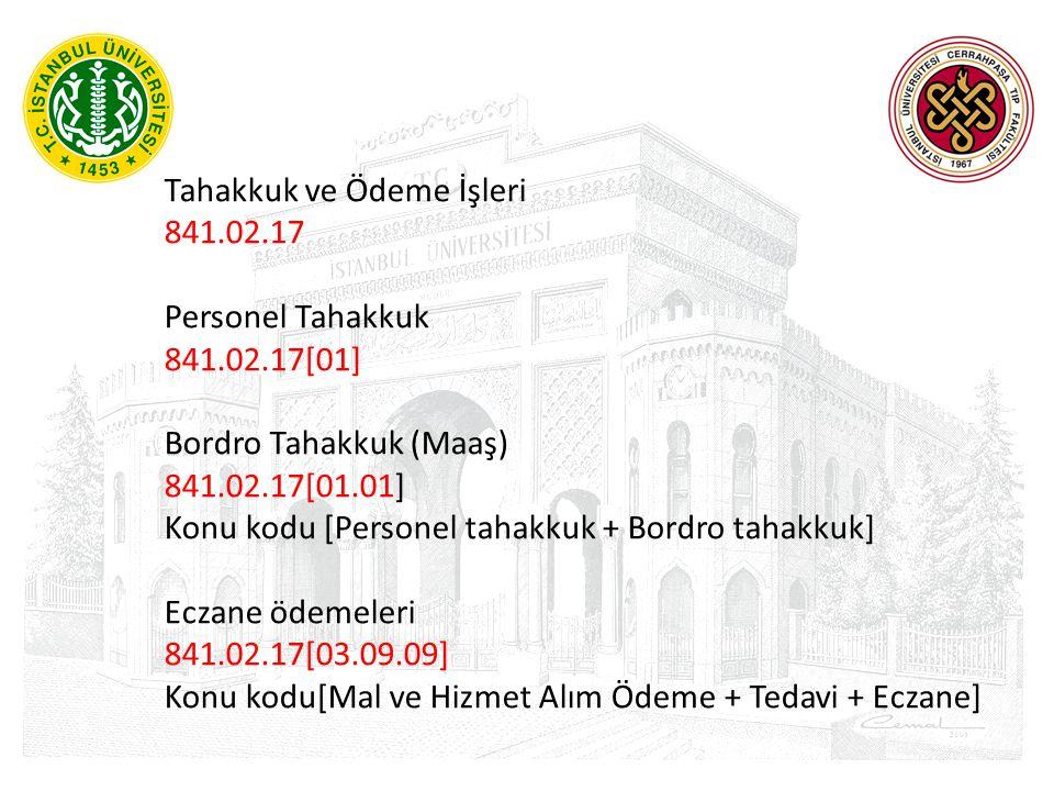 Tahakkuk ve Ödeme İşleri 841.02.17 Personel Tahakkuk 841.02.17[01] Bordro Tahakkuk (Maaş) 841.02.17[01.01] Konu kodu [Personel tahakkuk + Bordro tahak