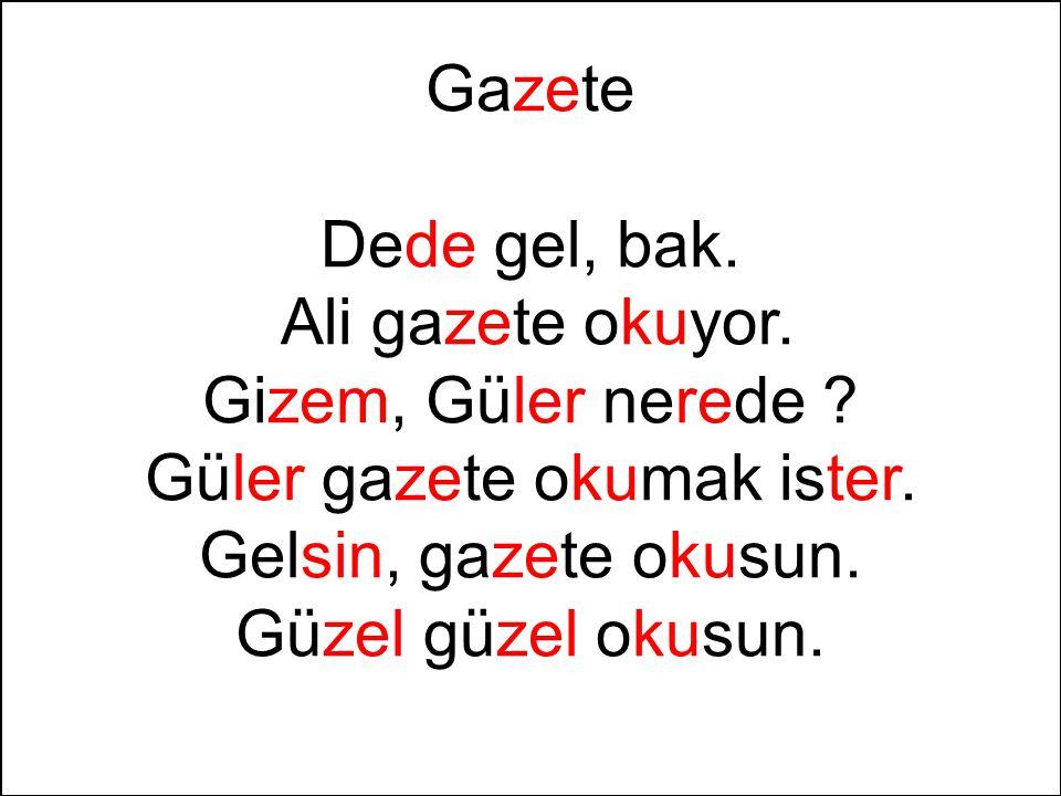 Gazete Dede gel, bak.Ali gazete okuyor. Gizem, Güler nerede .