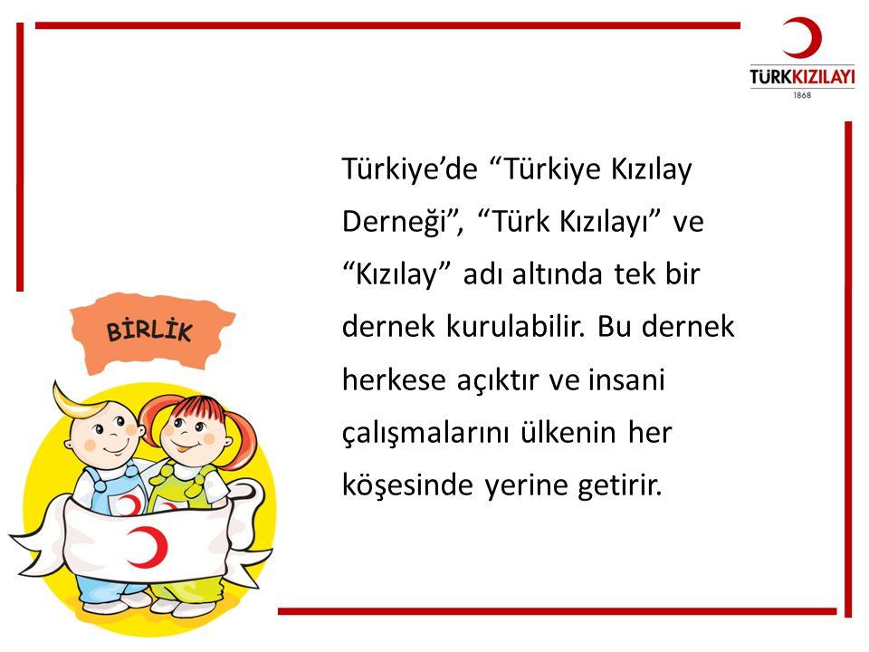 """Türkiye'de """"Türkiye Kızılay Derneği"""", """"Türk Kızılayı"""" ve """"Kızılay"""" adı altında tek bir dernek kurulabilir. Bu dernek herkese açıktır ve insani çalışma"""