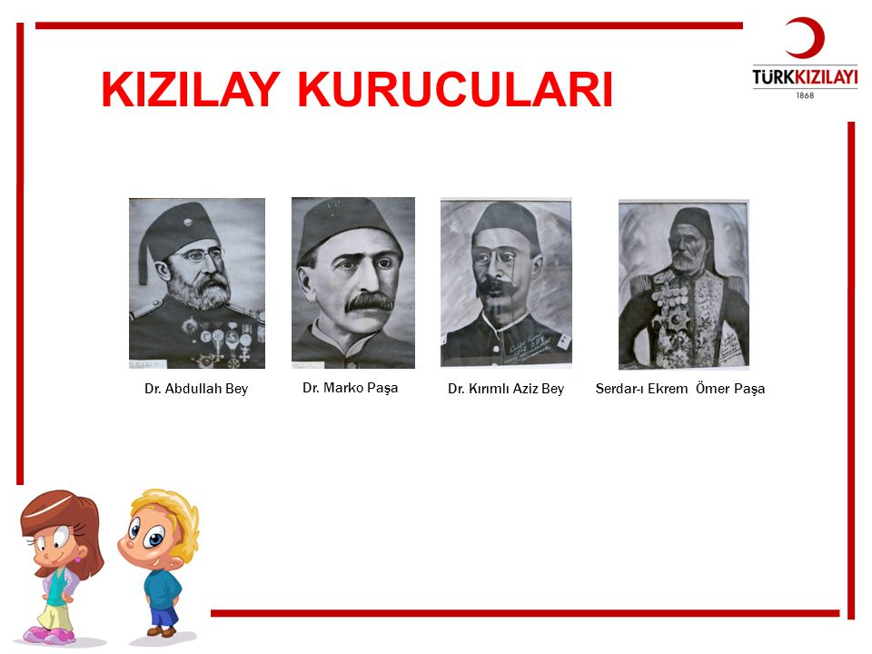 KIZILAY KURUCULARI Dr. Abdullah Bey Dr. Marko Paşa Dr. Kırımlı Aziz BeySerdar-ı Ekrem Ömer Paşa