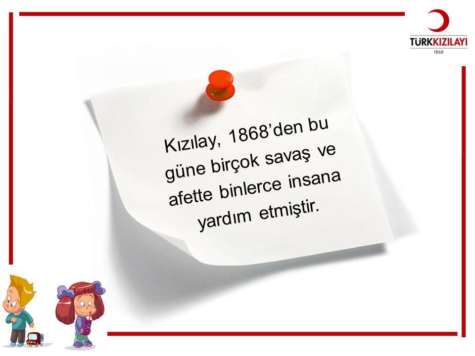 Kızılay, 1868'den bu güne birçok savaş ve afette binlerce insana yardım etmiştir.