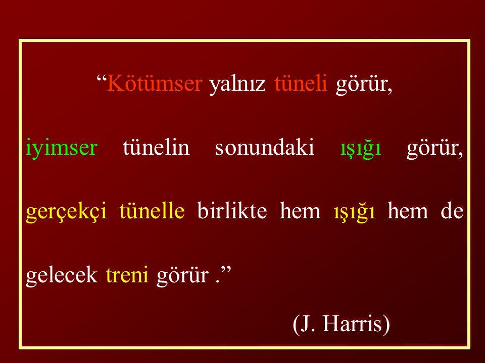 """""""Kötümser yalnız tüneli görür, iyimser tünelin sonundaki ışığı görür, gerçekçi tünelle birlikte hem ışığı hem de gelecek treni görür."""" (J. Harris) """"Kö"""