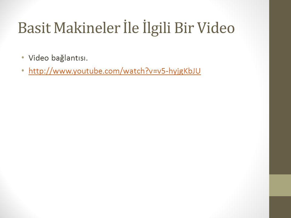 Basit Makineler İle İlgili Bir Video Video bağlantısı. http://www.youtube.com/watch?v=v5-hyjgKbJU