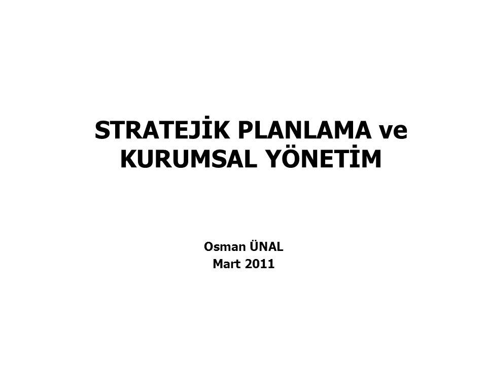 STRATEJİK PLANLAMA ve KURUMSAL YÖNETİM Osman ÜNAL Mart 2011