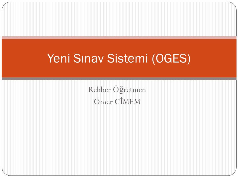 Rehber Ö ğ retmen Ömer C İ MEM Yeni Sınav Sistemi (OGES)