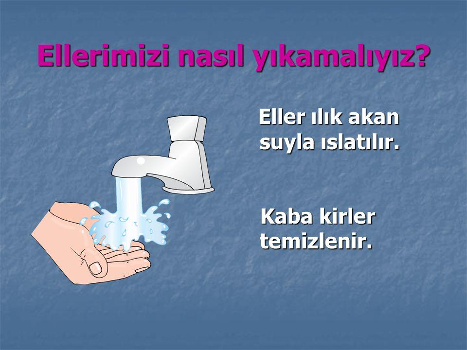 Ellerimizi yıkarken; Bir miktar sıvı Bir miktar sıvı sabun kullanılır