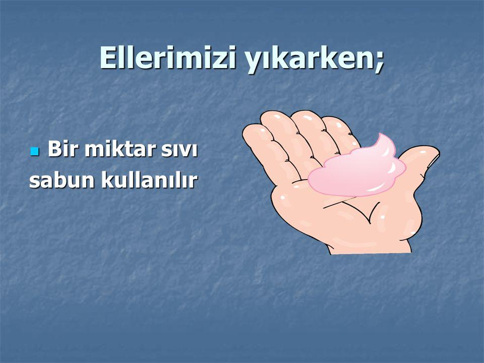 Ve tabiki ; Ellerimizi kurulamalıyız. Ellerimizi kurulamalıyız.