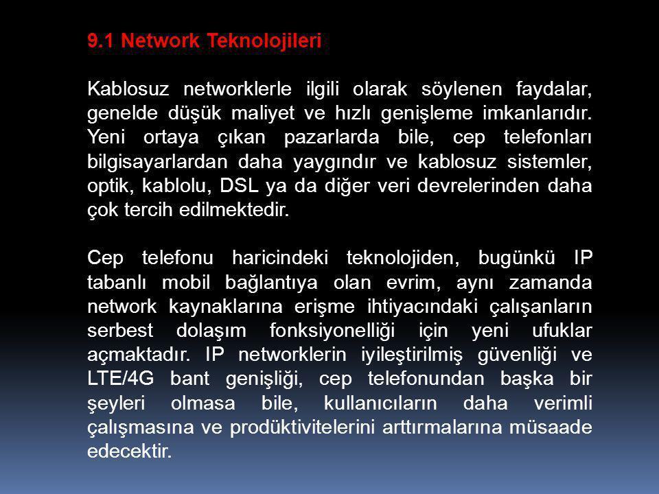 9.1 Network Teknolojileri Kablosuz networklerle ilgili olarak söylenen faydalar, genelde düşük maliyet ve hızlı genişleme imkanlarıdır.