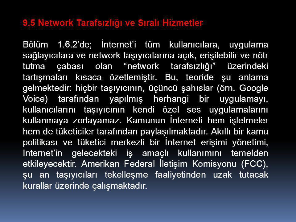 9.5 Network Tarafsızlığı ve Sıralı Hizmetler Bölüm 1.6.2'de; İnternet'i tüm kullanıcılara, uygulama sağlayıcılara ve network taşıyıcılarına açık, eriş