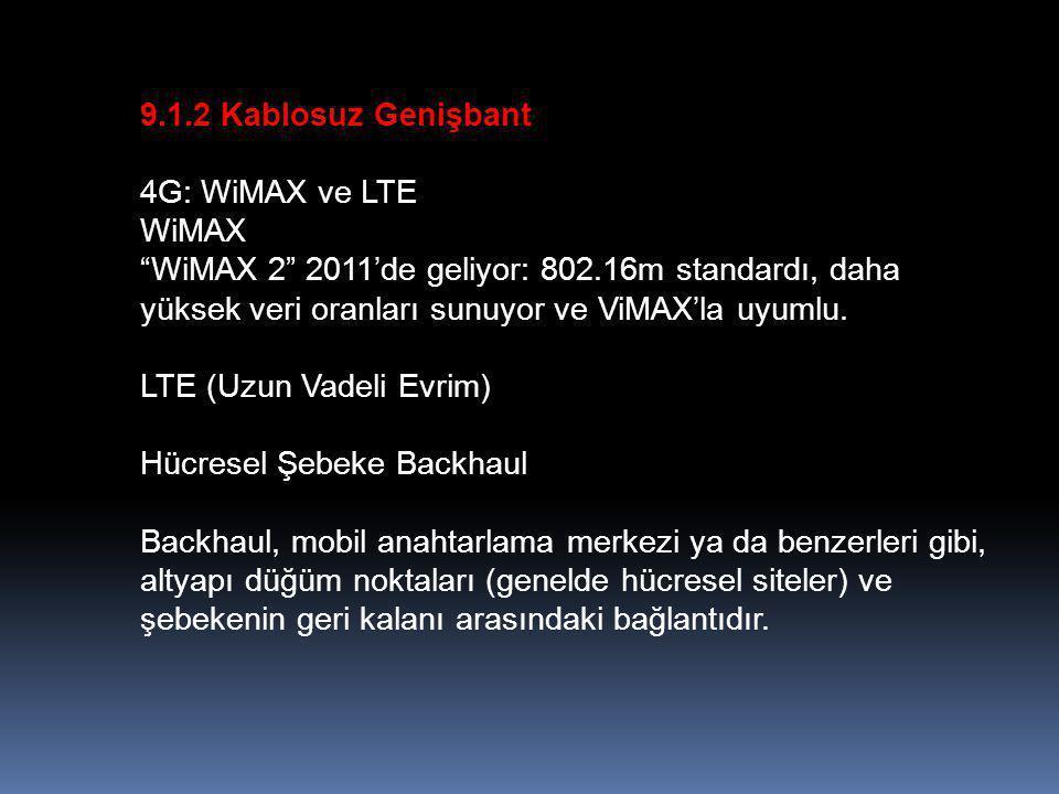 """9.1.2 Kablosuz Genişbant 4G: WiMAX ve LTE WiMAX """"WiMAX 2"""" 2011'de geliyor: 802.16m standardı, daha yüksek veri oranları sunuyor ve ViMAX'la uyumlu. LT"""