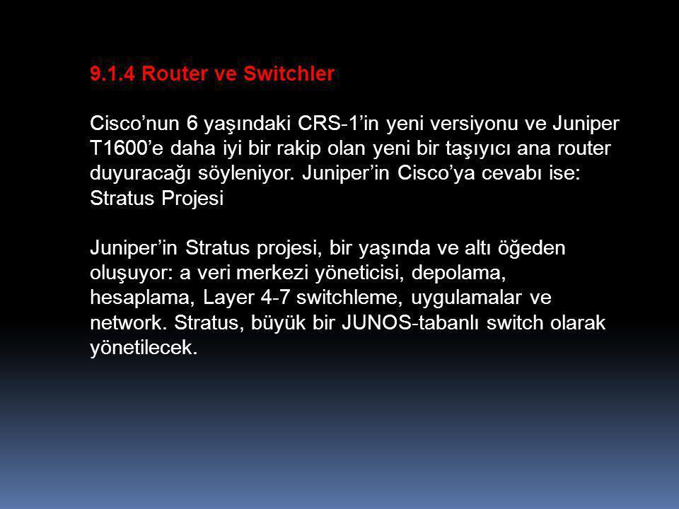9.1.4 Router ve Switchler Cisco'nun 6 yaşındaki CRS-1'in yeni versiyonu ve Juniper T1600'e daha iyi bir rakip olan yeni bir taşıyıcı ana router duyuracağı söyleniyor.