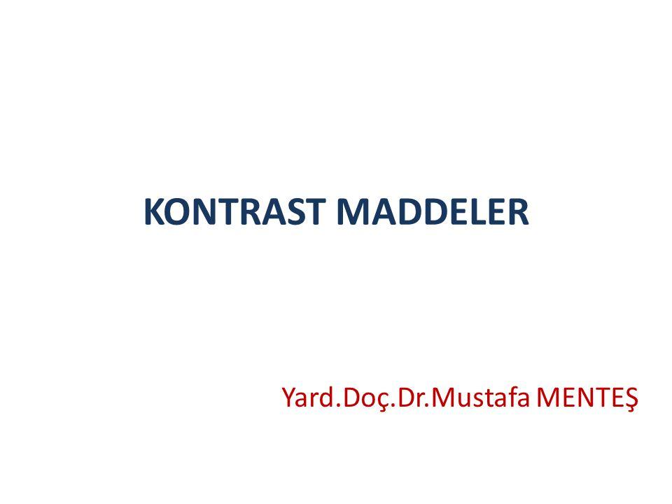 KONTRAST MADDELER Yard.Doç.Dr.Mustafa MENTEŞ