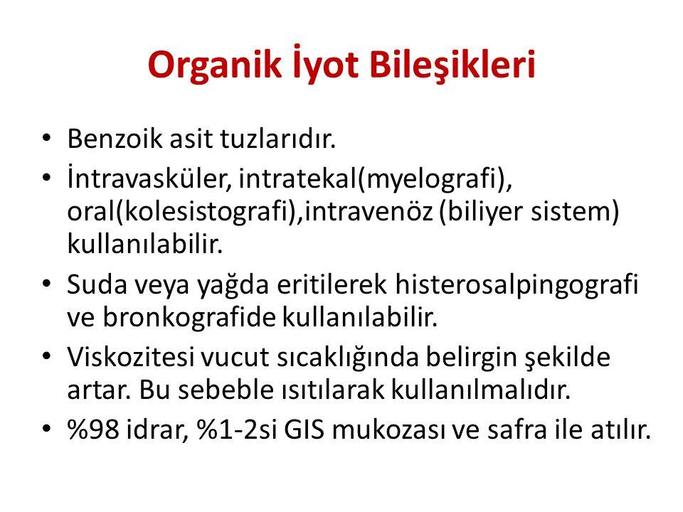 Organik İyot Bileşikleri Benzoik asit tuzlarıdır. İntravasküler, intratekal(myelografi), oral(kolesistografi),intravenöz (biliyer sistem) kullanılabil