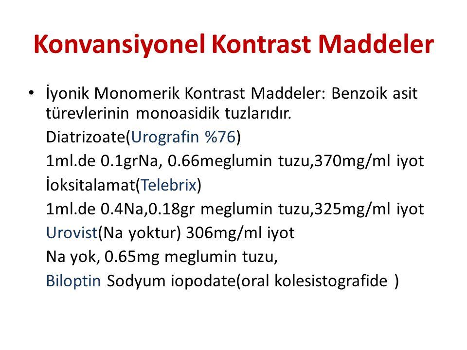 Konvansiyonel Kontrast Maddeler İyonik Monomerik Kontrast Maddeler: Benzoik asit türevlerinin monoasidik tuzlarıdır. Diatrizoate(Urografin %76) 1ml.de