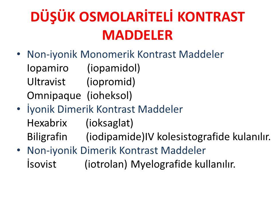 DÜŞÜK OSMOLARİTELİ KONTRAST MADDELER Non-iyonik Monomerik Kontrast Maddeler Iopamiro (iopamidol) Ultravist (iopromid) Omnipaque (ioheksol) İyonik Dime