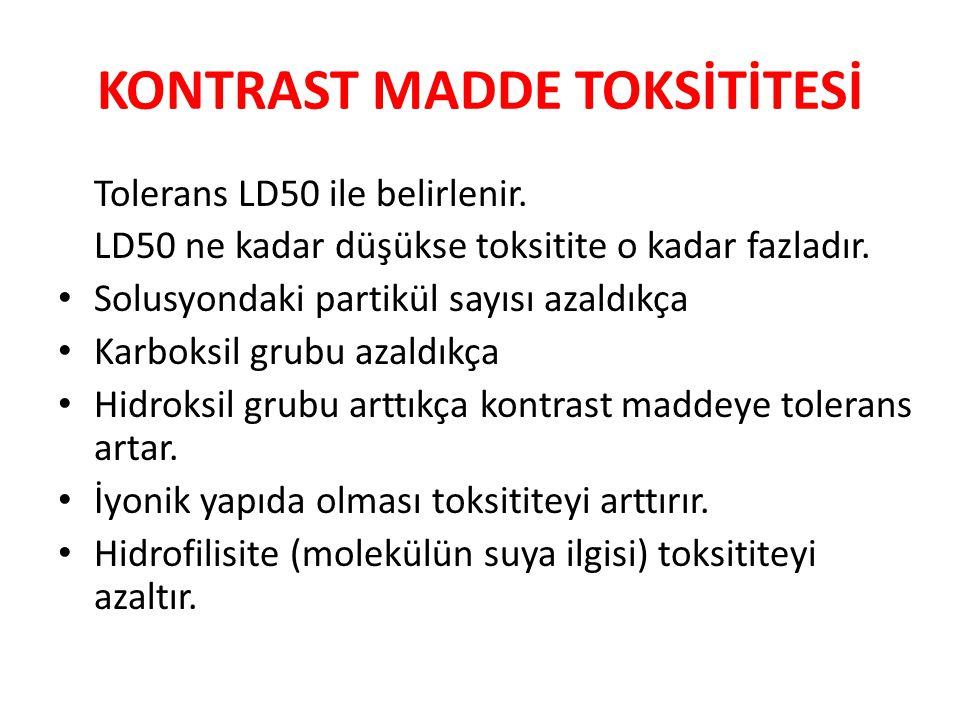 KONTRAST MADDE TOKSİTİTESİ Tolerans LD50 ile belirlenir. LD50 ne kadar düşükse toksitite o kadar fazladır. Solusyondaki partikül sayısı azaldıkça Karb