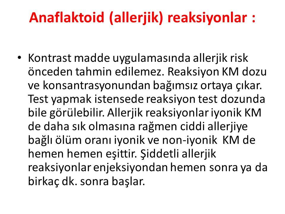 Anaflaktoid (allerjik) reaksiyonlar : Kontrast madde uygulamasında allerjik risk önceden tahmin edilemez. Reaksiyon KM dozu ve konsantrasyonundan bağı