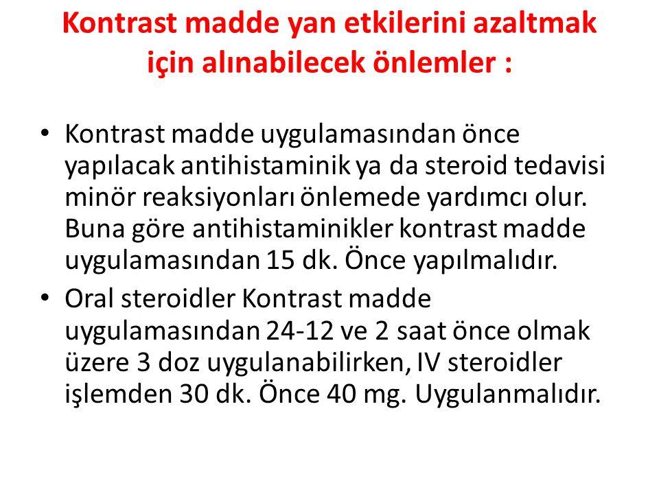 Kontrast madde yan etkilerini azaltmak için alınabilecek önlemler : Kontrast madde uygulamasından önce yapılacak antihistaminik ya da steroid tedavisi