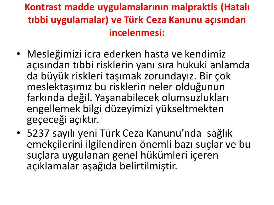 Kontrast madde uygulamalarının malpraktis (Hatalı tıbbi uygulamalar) ve Türk Ceza Kanunu açısından incelenmesi: Mesleğimizi icra ederken hasta ve kend