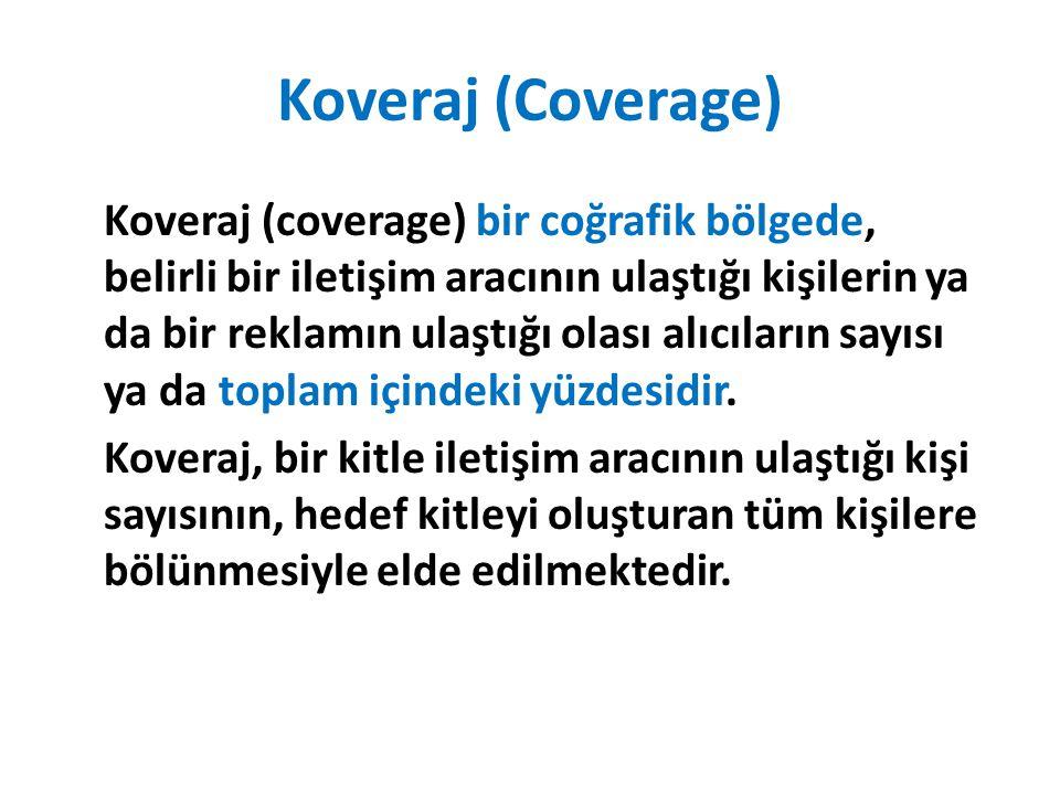 Koveraj (Coverage) Koveraj (coverage) bir coğrafik bölgede, belirli bir iletişim aracının ulaştığı kişilerin ya da bir reklamın ulaştığı olası alıcıla